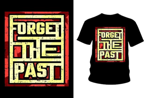 Vergeet het typografieontwerp van de slogan-t-shirt uit het verleden