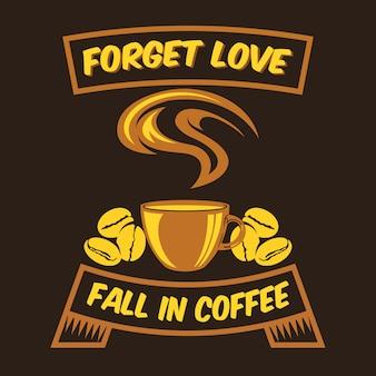 Vergeet liefde vallen in koffie koffie gezegden & quotes