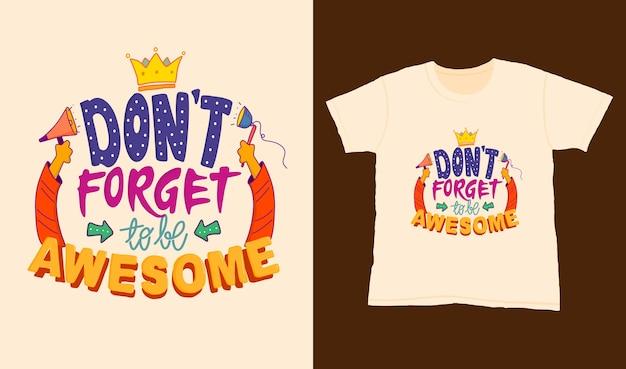Vergeet niet geweldig te zijn. citeer typografie belettering voor t-shirtontwerp. handgetekende letters