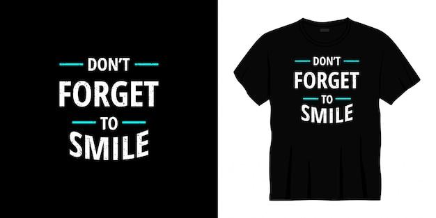 Vergeet niet om het ontwerp van de typografiet-shirt te glimlachen