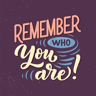 Vergeet niet wie je bent!. hand getekend vintage illustratie met belettering