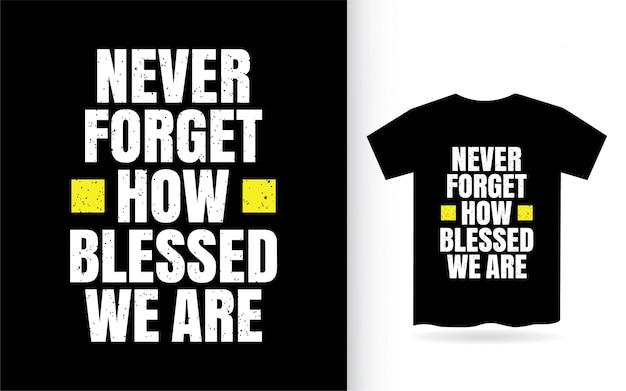 Vergeet nooit hoe gezegend we het ontwerp voor een t-shirt belettering
