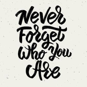 Vergeet nooit wie je bent. hand getrokken belettering zin op lichte achtergrond. element voor poster, wenskaart. illustratie