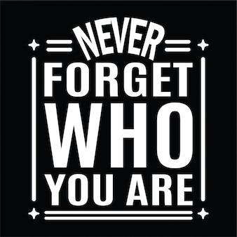 Vergeet nooit wie je citaat belettering