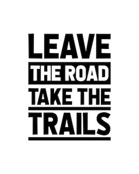 Verlaat de weg en neem de paden. hand getekend typografie posterontwerp.