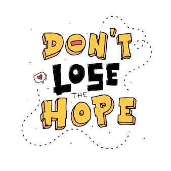 Verlies de hoop niet. citeer typografie belettering voor t-shirtontwerp. handgetekende letters