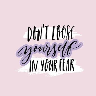 Verlies jezelf niet in je angst inspirerende quote over angst positief motiverend gezegde