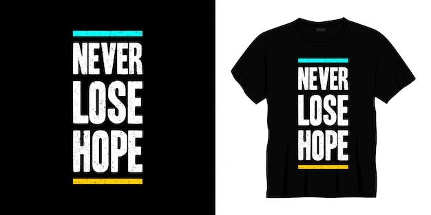Verlies nooit hoop typografie t-shirt ontwerp