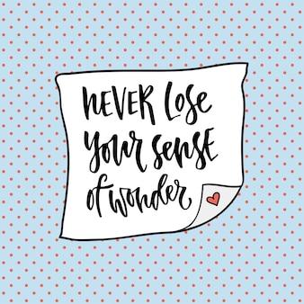 Verlies nooit uw gevoel voor verwondering hand belettering kalligrafie. inspirerende zin. vector illustratie voor print ontwerp