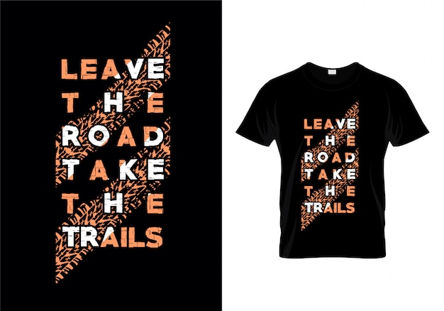 Verlof de weg neemt de trails typography t shirt design vector