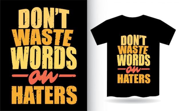 Verspil geen woorden aan haters typografie voor t-shirt