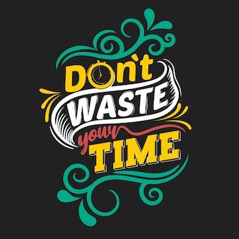 Verspil je tijd niet