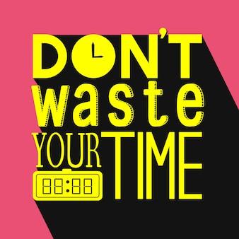 Verspil uw tijd typografie ontwerpcitaat niet