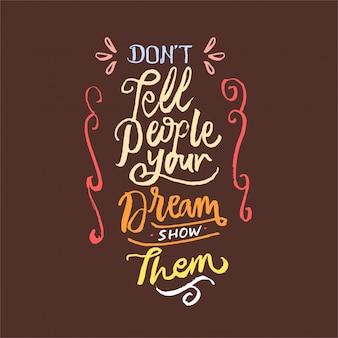 Vertel mensen niet dat uw droom hen motivatiecitaat voor belettering laat zien