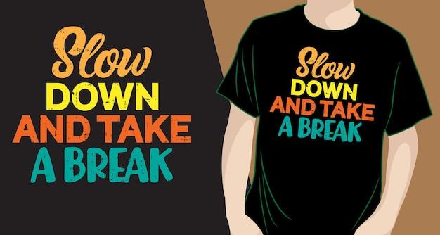 Vertraag en neem een pauze belettering van ontwerp voor een t-shirt