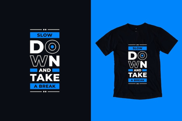 Vertraag en neem een pauze modern, inspirerend t-shirtontwerp met citaten