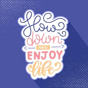 Vertragen en geniet van het leven belettering