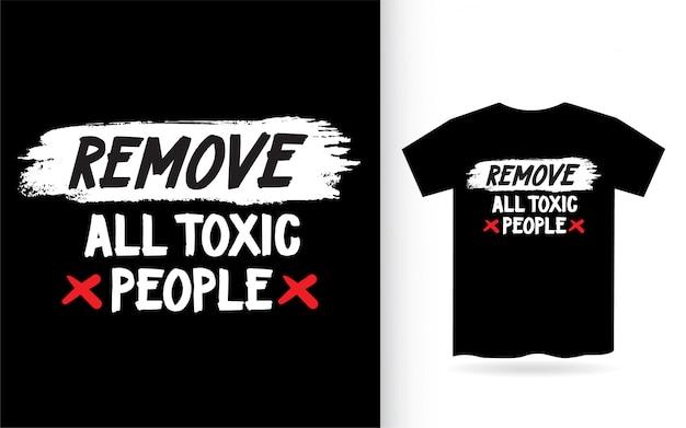 Verwijder alle giftige mensen belettering ontwerp voor t-shirt