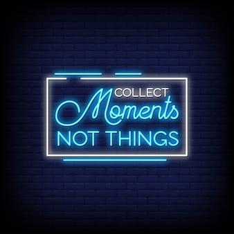 Verzamel momenten niet dingen neon tekens stijl tekst