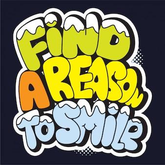 Vind een reden om te glimlachen. cartoon stijl motiverende belettering.