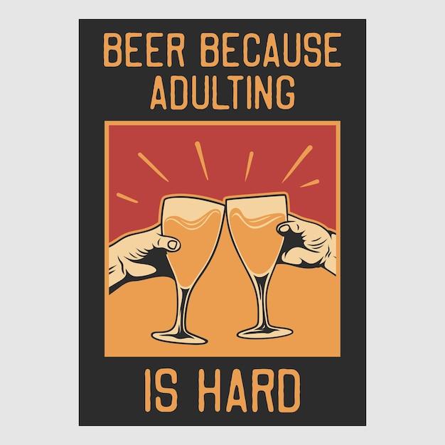 Vintage posterontwerp bier omdat volwassen worden een harde retro illustratie is