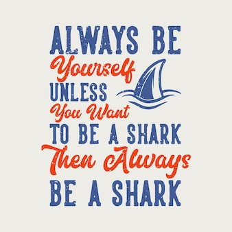 Vintage slogan typografie altijd jezelf, tenzij je een haai wilt zijn, wees dan altijd een haai voor het ontwerpen van een t-shirt