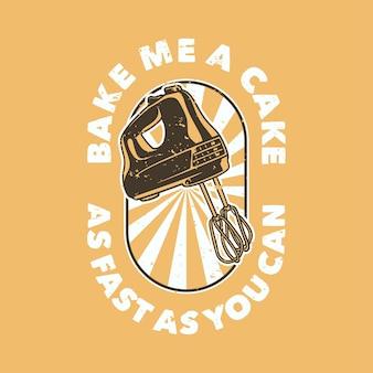 Vintage slogan typografie bak me een cake zo snel als je kunt