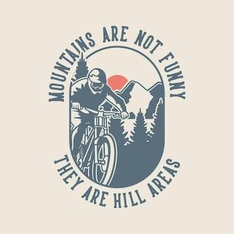 Vintage slogan typografie bergen zijn niet grappig, het zijn heuvelgebieden voor het ontwerpen van t-shirts