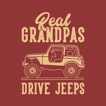 Vintage slogan typografie echte opa's rijden jeeps voor t-shirtontwerp
