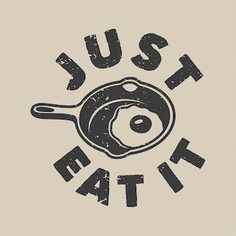 Vintage slogan typografie eet het gewoon voor t-shirtontwerp