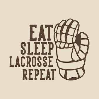 Vintage slogan typografie eet slaap lacrosse herhalen