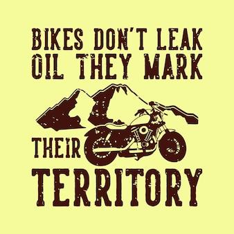 Vintage slogan typografie fietsen lekken geen olie, ze markeren hun territorium voor het ontwerpen van t-shirts
