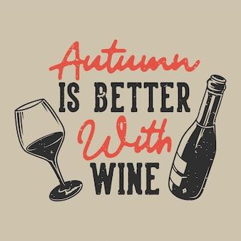 Vintage slogan typografie herfst is beter met wijn voor t-shirtontwerp