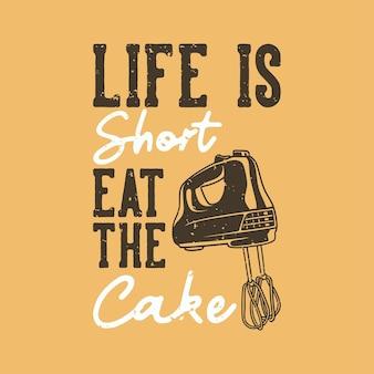 Vintage slogan typografie het leven is kort, eet de taart