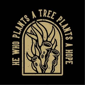 Vintage slogan typografie hij die een boom plant plant een hoop op t-shirtontwerp