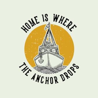 Vintage slogan typografie huis is waar het anker valt voor t-shirtontwerp