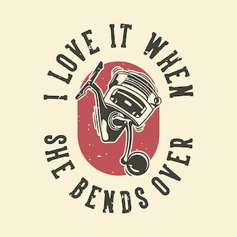 Vintage slogan typografie ik hou ervan als ze voorover buigt voor het ontwerpen van een t-shirt