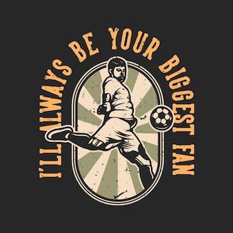 Vintage slogan typografie, ik zal altijd je grootste fan zijn voor t-shirtontwerp