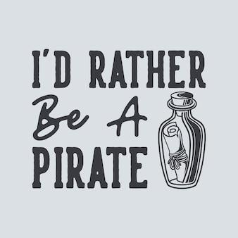 Vintage slogan typografie ik zou liever een piraat zijn voor het ontwerpen van t-shirts