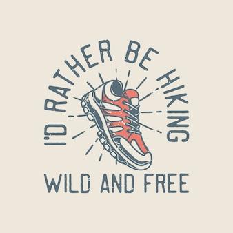 Vintage slogan typografie, ik zou liever wild en vrij wandelen voor t-shirtontwerp
