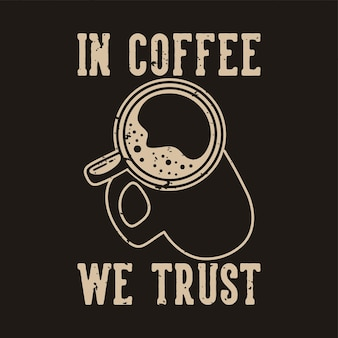 Vintage slogan typografie in koffie die we vertrouwen voor het ontwerpen van t-shirts