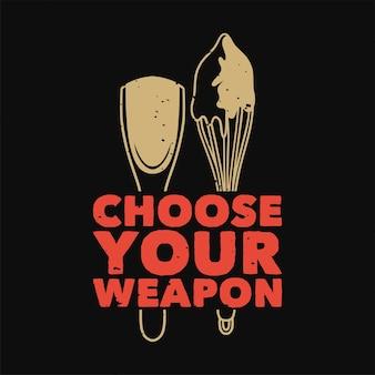 Vintage slogan typografie kies je wapens voor t-shirtontwerp