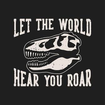 Vintage slogan typografie laat de wereld je horen brullen voor t-shirtontwerp