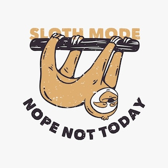 Vintage slogan typografie luiaardmodus nee, niet vandaag langzame lorises die op boomstammen slingeren