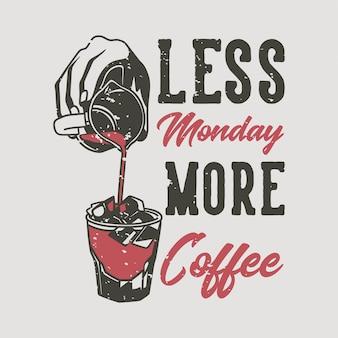 Vintage slogan typografie minder maandag meer koffie voor t-shirtontwerp