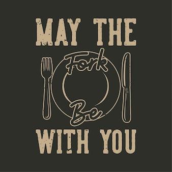 Vintage slogan typografie moge de vork bij je zijn voor het ontwerpen van t-shirts