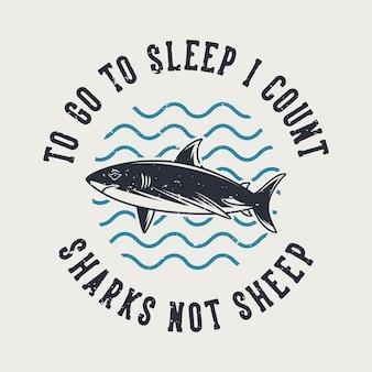 Vintage slogan typografie om te gaan slapen, ik tel haaien, geen schapen