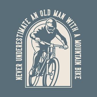 Vintage slogan typografie onderschat nooit een oude man met een mountainbike voor het ontwerpen van een t-shirt