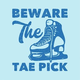 Vintage slogan typografie pas op voor de tae pick voor t-shirtontwerp