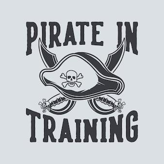 Vintage slogan typografie piraat in opleiding